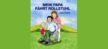 Kinderbuch: Mein Papa fährt Rollstuhl