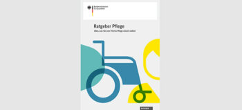 Ratgeber Pflege – Wissenswertes für Personen mit Pflegebedarf und Angehörige
